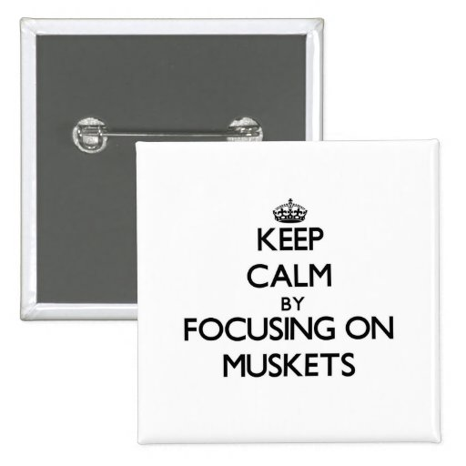 Keep Calm by focusing on Muskets Buttons