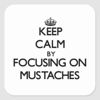 Keep Calm by focusing on Mustaches Square Sticker