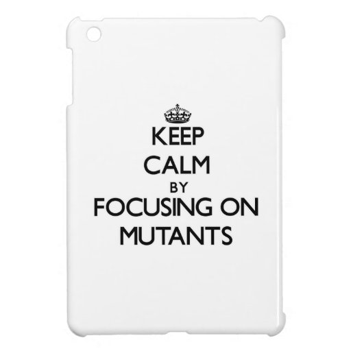 Keep Calm by focusing on Mutants iPad Mini Case