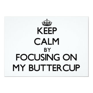 """Keep Calm by focusing on My Buttercup 5"""" X 7"""" Invitation Card"""