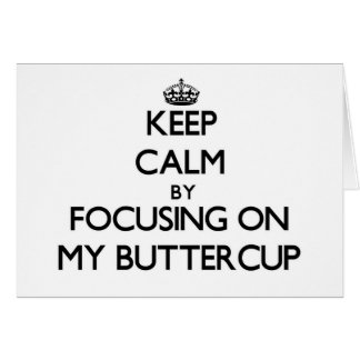 Keep Calm by focusing on My Buttercup Note Card
