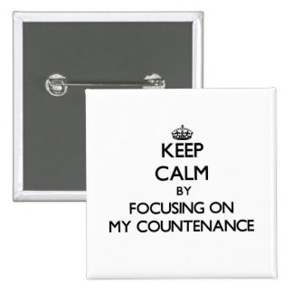 Keep Calm by focusing on My Countenance Button