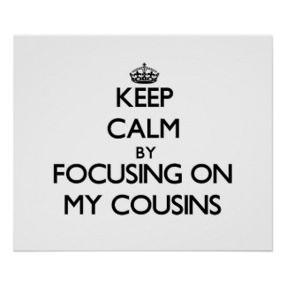 Keep Calm by focusing on My Cousins Poster