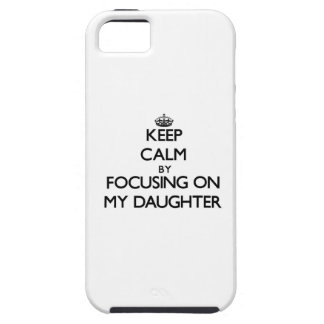 Keep Calm by focusing on My Daughter iPhone 5 Cover