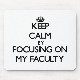 Keep Calm by focusing on My Faculty Mouse Pad