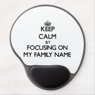 Keep Calm by focusing on My Family Name Gel Mousepad