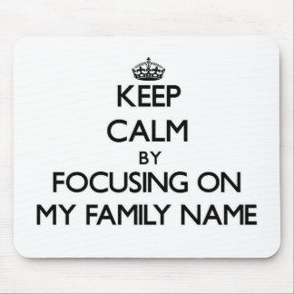 Keep Calm by focusing on My Family Name Mouse Pad