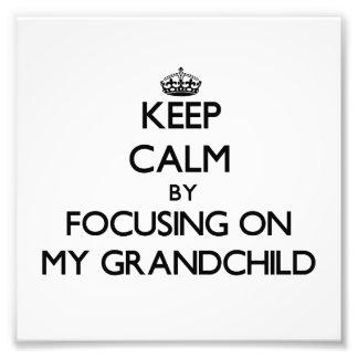 Keep Calm by focusing on My Grandchild Photo Print