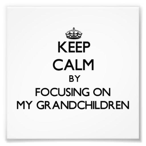 Keep Calm by focusing on My Grandchildren Photograph