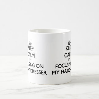 Keep Calm by focusing on My Hairdresser Coffee Mug