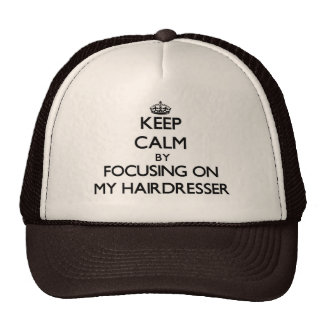 Keep Calm by focusing on My Hairdresser Trucker Hat