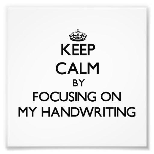 Keep Calm by focusing on My Handwriting Photo Print