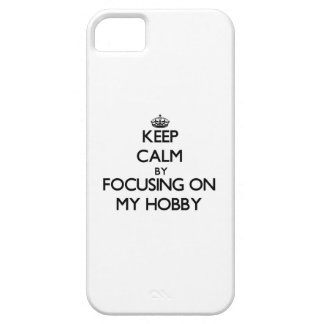 Keep Calm by focusing on My Hobby iPhone 5 Cases