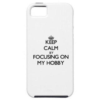 Keep Calm by focusing on My Hobby iPhone 5 Cover