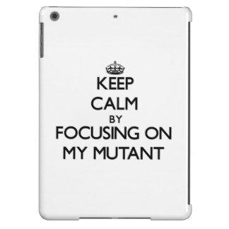 Keep Calm by focusing on My Mutant iPad Air Case