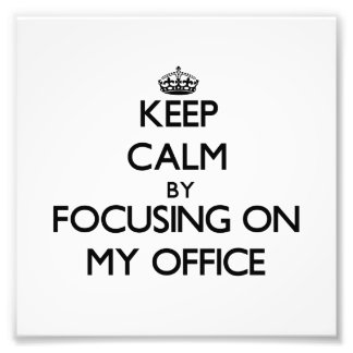 Keep Calm by focusing on My Office Photographic Print