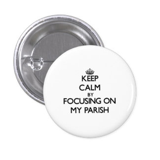 Keep Calm by focusing on My Parish Pinback Buttons