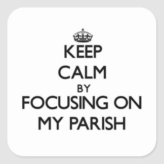 Keep Calm by focusing on My Parish Square Sticker