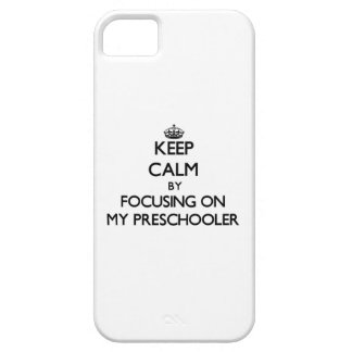 Keep Calm by focusing on My Preschooler iPhone 5 Cases