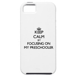 Keep Calm by focusing on My Preschooler iPhone 5 Case