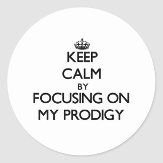 Keep Calm by focusing on My Prodigy Round Sticker