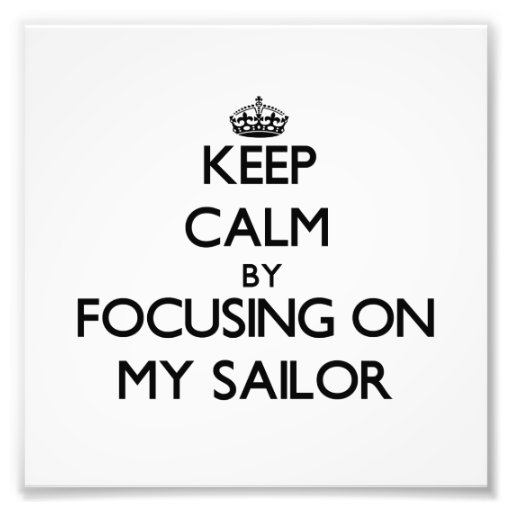 Keep Calm by focusing on My Sailor Art Photo