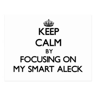 Keep Calm by focusing on My Smart Aleck Post Card