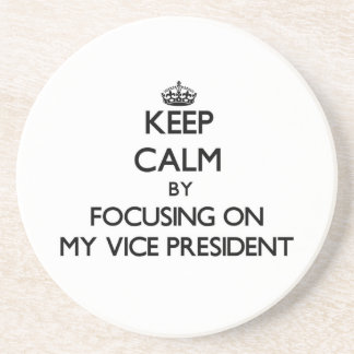 Keep Calm by focusing on My Vice President Coasters