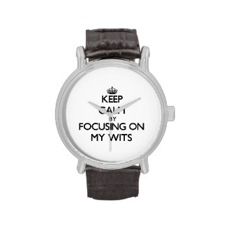 Keep Calm by focusing on My Wits Wrist Watch