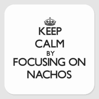 Keep Calm by focusing on Nachos Square Stickers