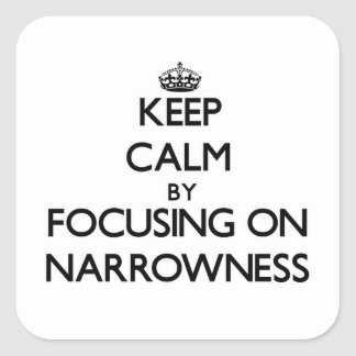 Keep Calm by focusing on Narrowness Stickers