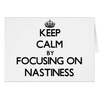 Keep Calm by focusing on Nastiness Greeting Cards