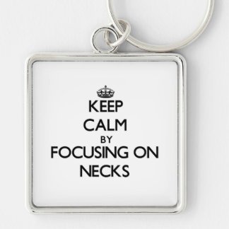 Keep Calm by focusing on Necks Key Chains
