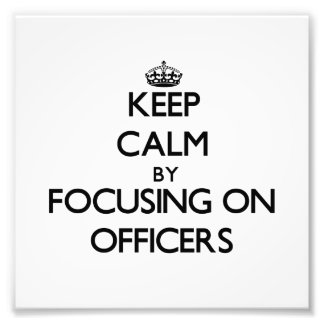 Keep Calm by focusing on Officers Photo Print