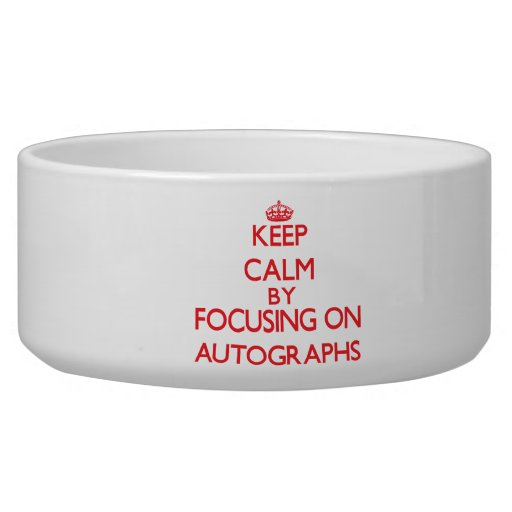 Keep calm by focusing on on Autographs Dog Bowl