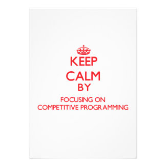 Keep calm by focusing on on Competitive Programmin Custom Invites