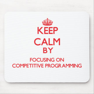 Keep calm by focusing on on Competitive Programmin Mousepad