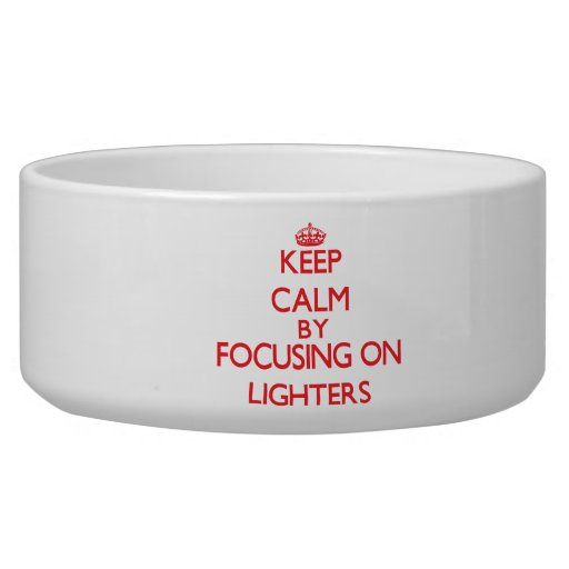 Keep calm by focusing on on Lighters Dog Food Bowl