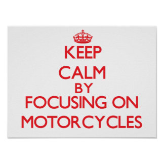 Keep calm by focusing on on Motorcycles Poster