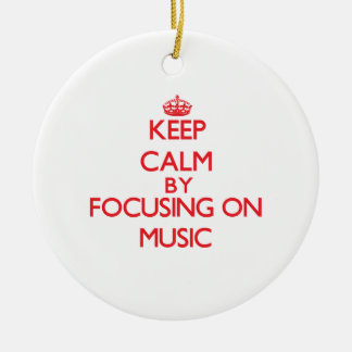 Keep calm by focusing on on Music Ornaments