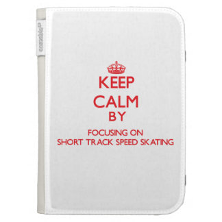 Keep calm by focusing on on Short Track Speed Skat Kindle 3 Covers