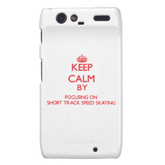 Keep calm by focusing on on Short Track Speed Skat Droid RAZR Case