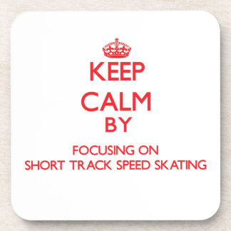 Keep calm by focusing on on Short Track Speed Skat Beverage Coasters