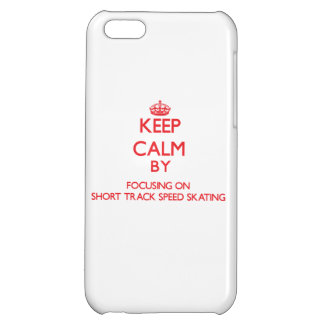 Keep calm by focusing on on Short Track Speed Skat iPhone 5C Case
