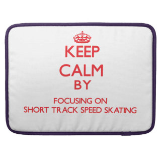 Keep calm by focusing on on Short Track Speed Skat Sleeves For MacBook Pro