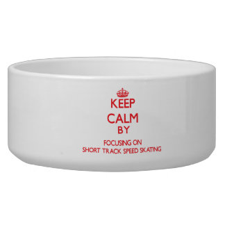 Keep calm by focusing on on Short Track Speed Skat Dog Food Bowls