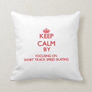 Keep calm by focusing on on Short Track Speed Skat Pillow