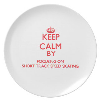 Keep calm by focusing on on Short Track Speed Skat Party Plate