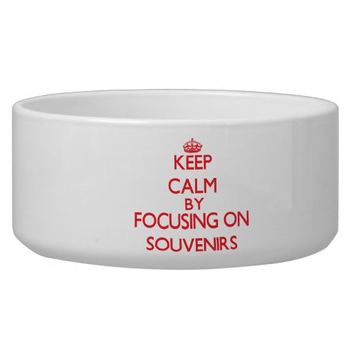 Keep calm by focusing on on Souvenirs Dog Bowls
