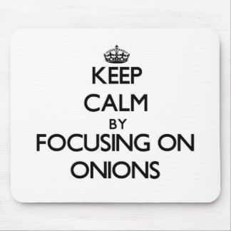 Keep Calm by focusing on Onions Mouse Pad